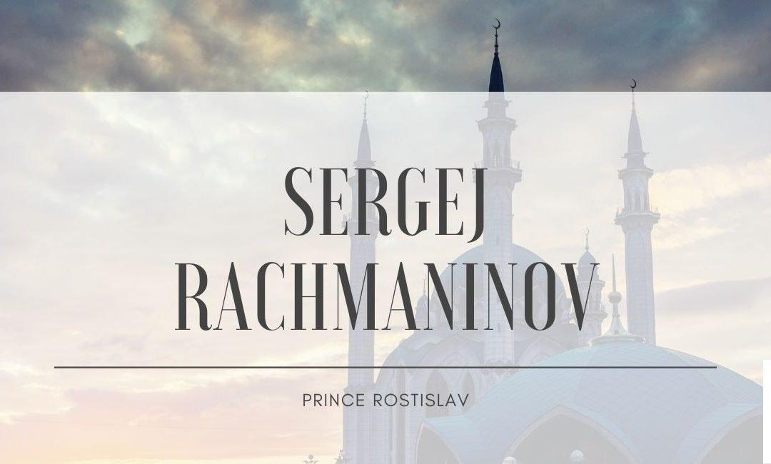 Sergej Rachmaninov – Prince Rostislav
