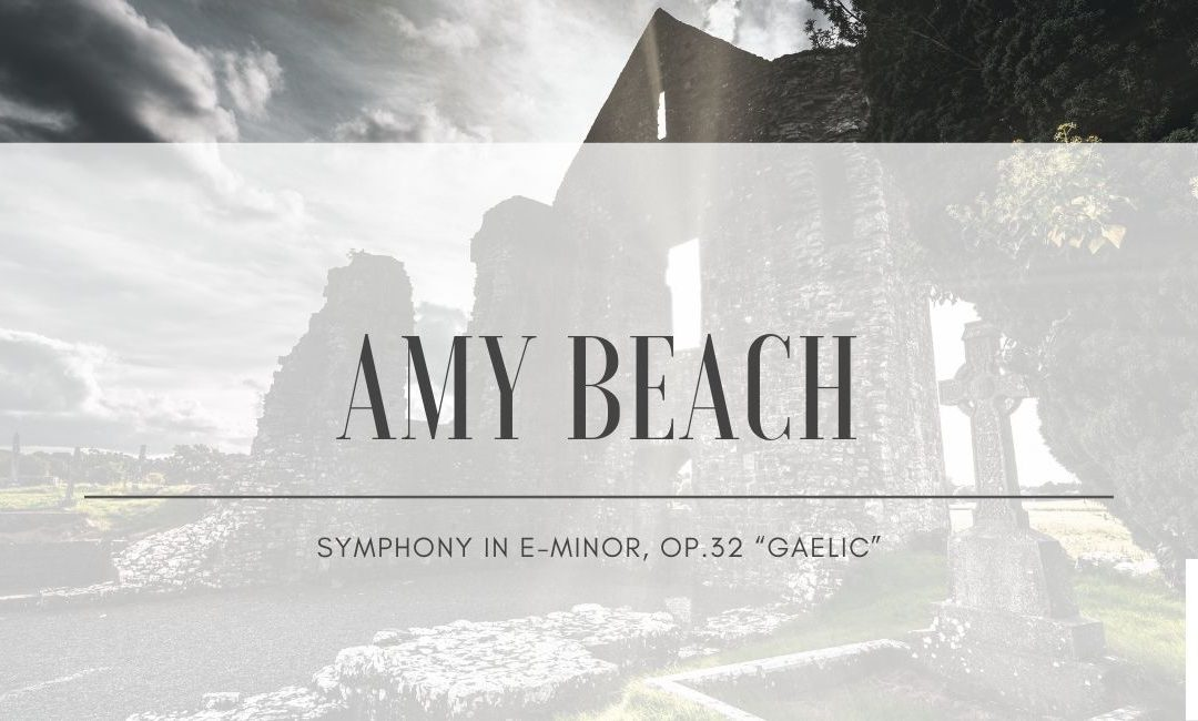 "Amy Beach – Symphony in E-minor, Op.32 ""Gaelic"""