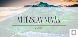 Vítězslav Novák – In the Tatra Mountains