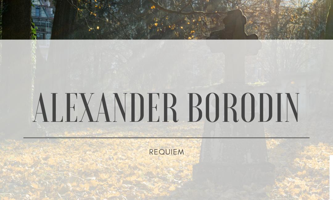 Alexander Borodin – Requiem